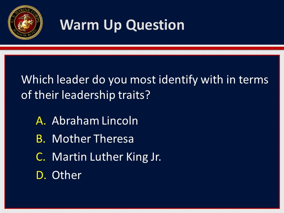 Warm Up Question Which leader do you most identify with in terms of their leadership traits Abraham Lincoln.