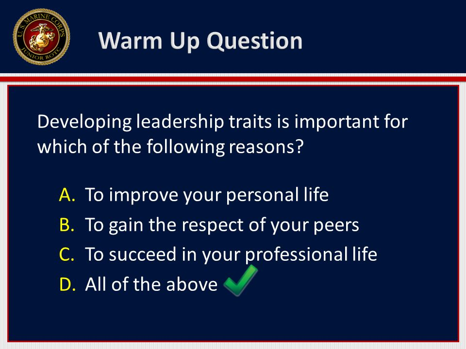Warm Up Question Developing leadership traits is important for