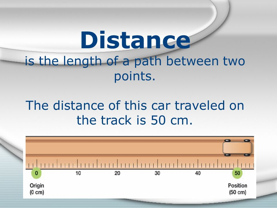 Distance is the length of a path between two points.