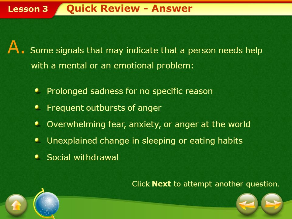Quick Review - Answer A. Some signals that may indicate that a person needs help with a mental or an emotional problem: