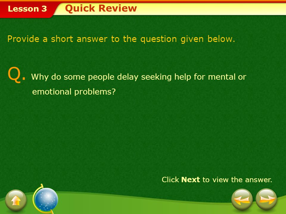 Quick Review Provide a short answer to the question given below. Q. Why do some people delay seeking help for mental or emotional problems
