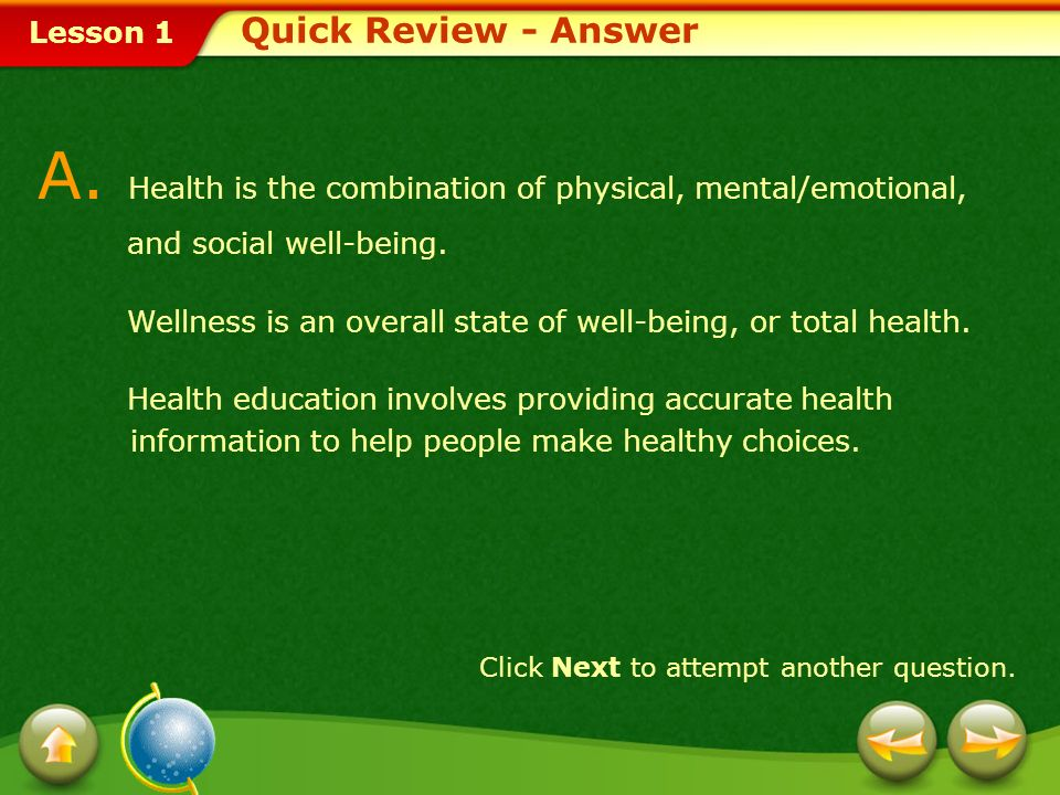 Quick Review - Answer A. Health is the combination of physical, mental/emotional, and social well-being.