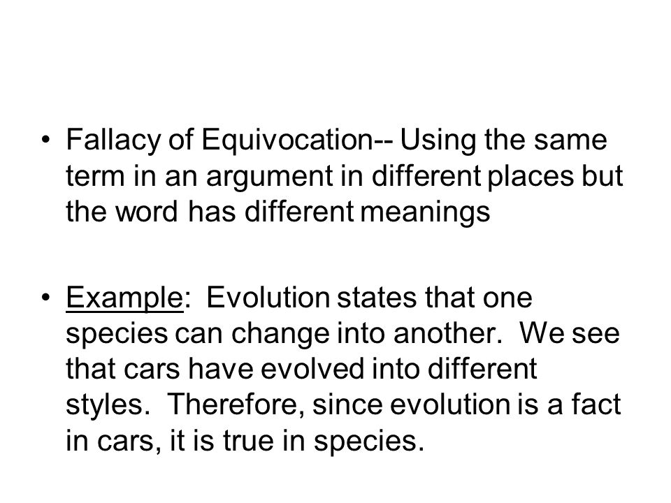 Fallacy of Equivocation-- Using the same term in an argument in different places but the word has different meanings