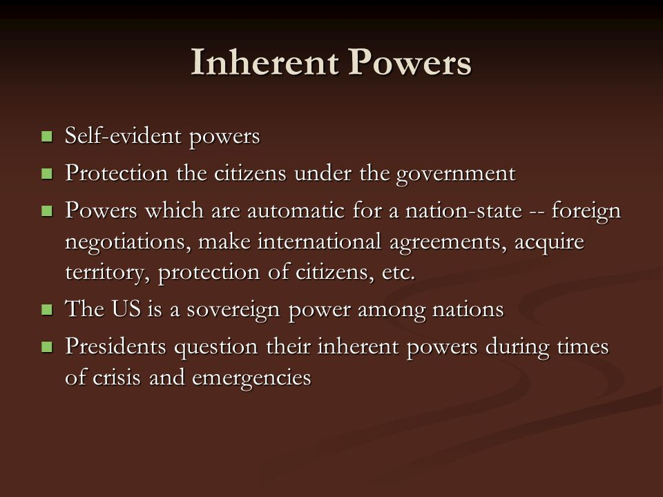 Inherent Powers Self-evident powers