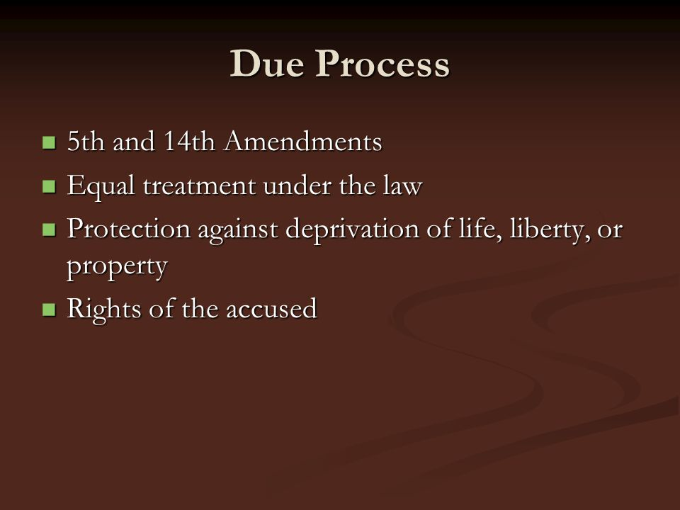 Due Process 5th and 14th Amendments Equal treatment under the law