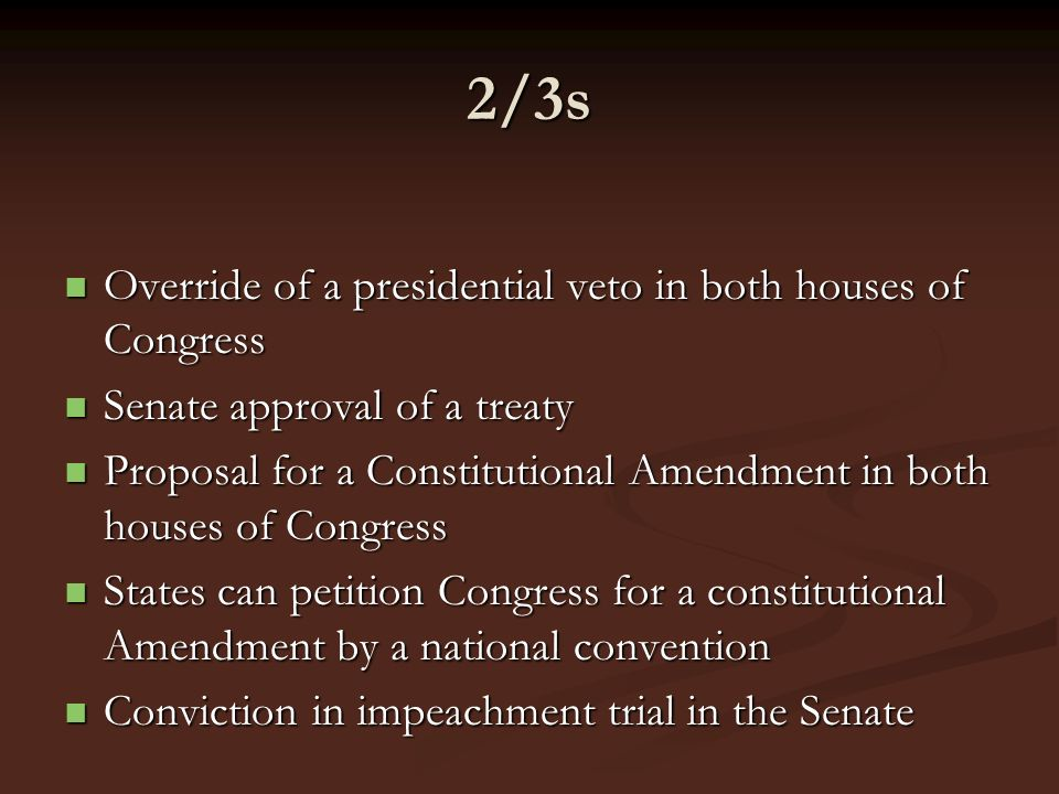 2/3s Override of a presidential veto in both houses of Congress