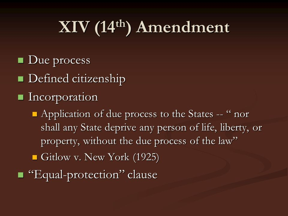 XIV (14th) Amendment Due process Defined citizenship Incorporation