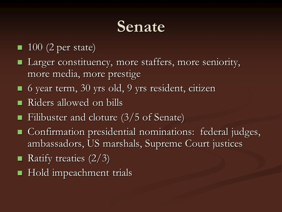 Senate 100 (2 per state) Larger constituency, more staffers, more seniority, more media, more prestige.