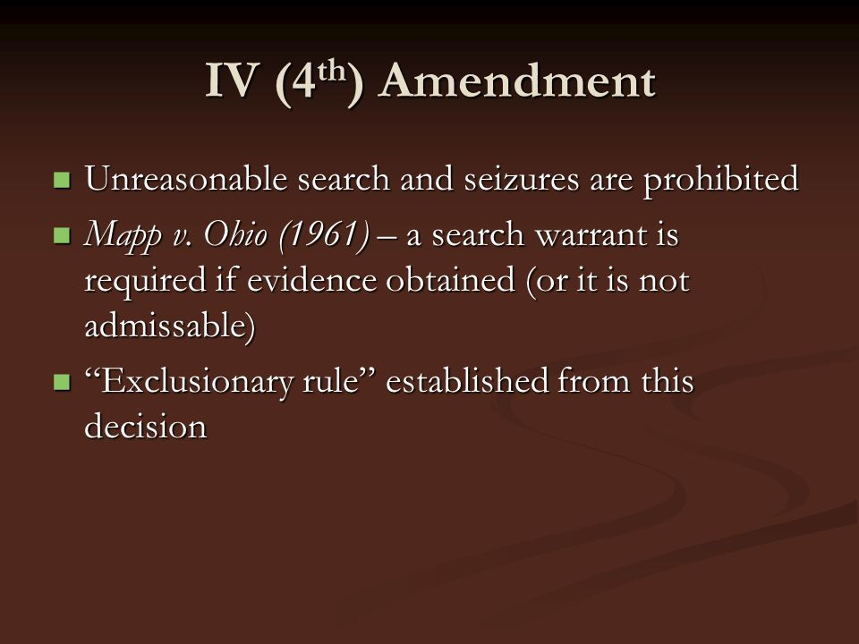 IV (4th) Amendment Unreasonable search and seizures are prohibited