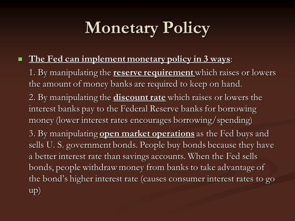 Monetary Policy The Fed can implement monetary policy in 3 ways:
