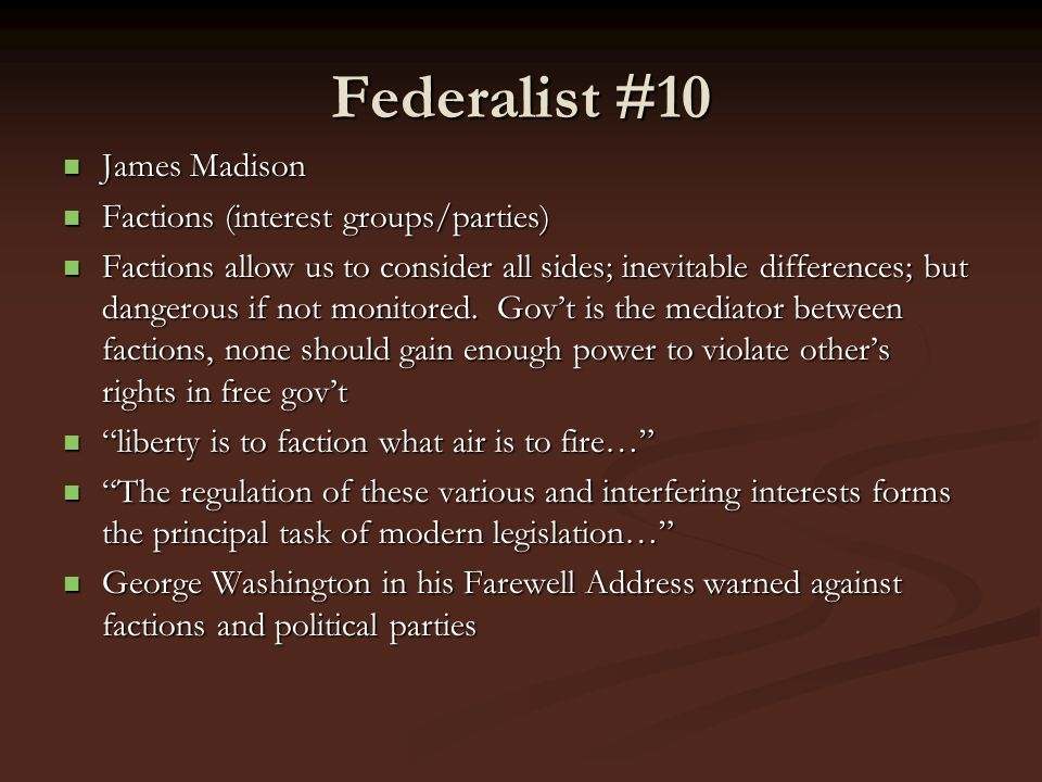 Federalist #10 James Madison Factions (interest groups/parties)