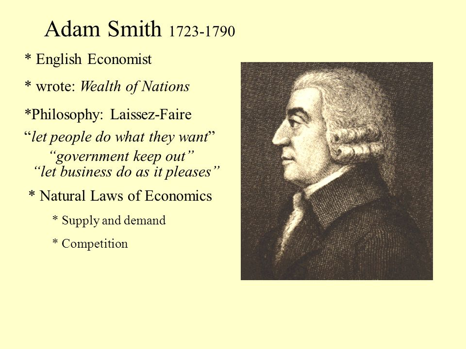 Adam Smith 1723-1790 * English Economist * wrote: Wealth of Nations