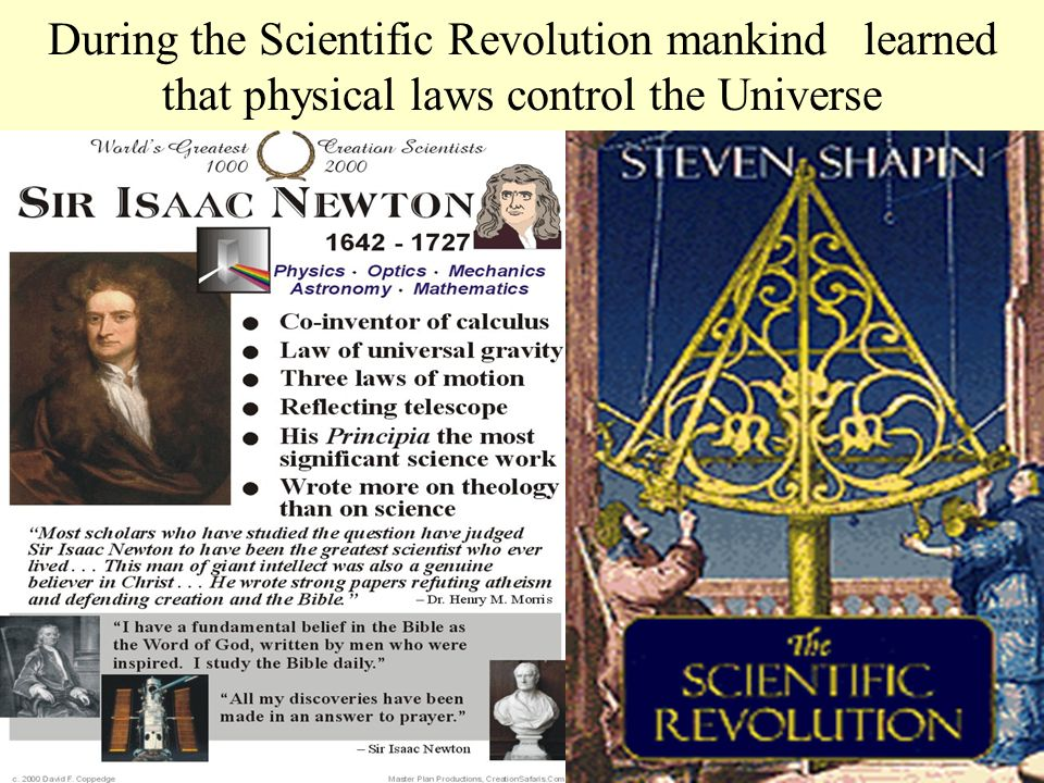 During the Scientific Revolution mankind learned that physical laws control the Universe