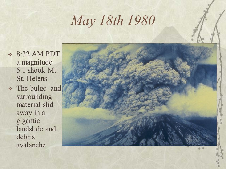 May 18th 1980 8:32 AM PDT a magnitude 5.1 shook Mt. St. Helens
