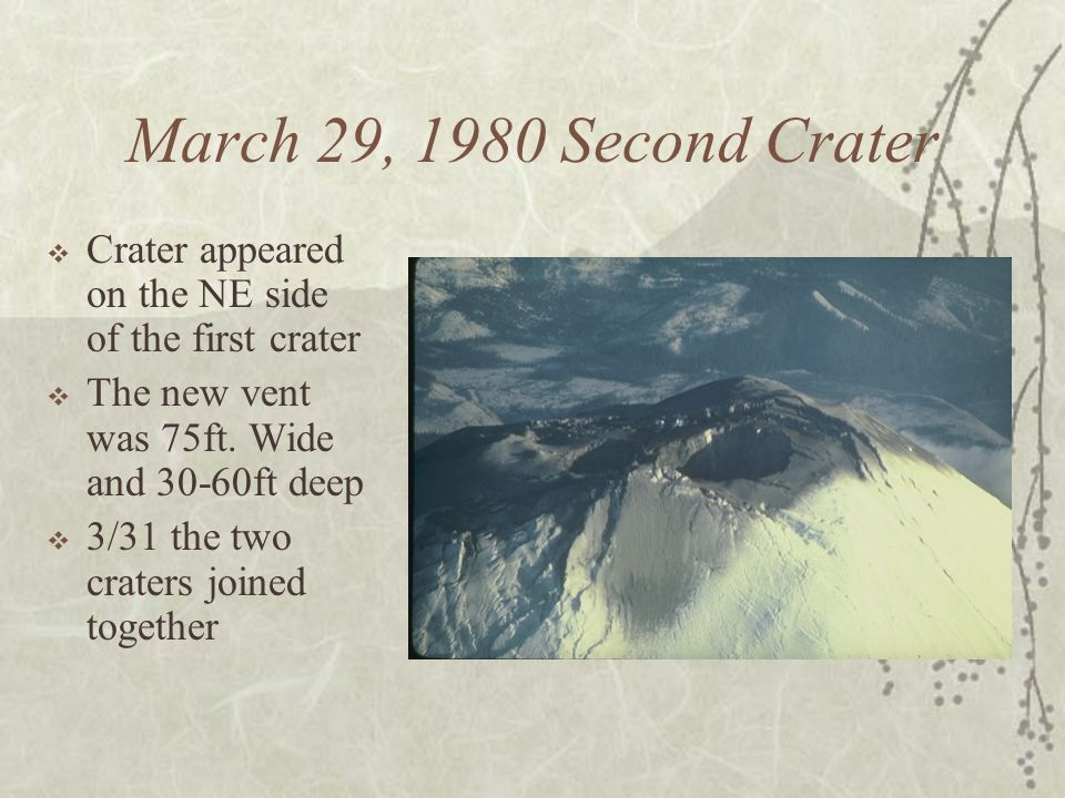 March 29, 1980 Second Crater Crater appeared on the NE side of the first crater. The new vent was 75ft. Wide and 30-60ft deep.