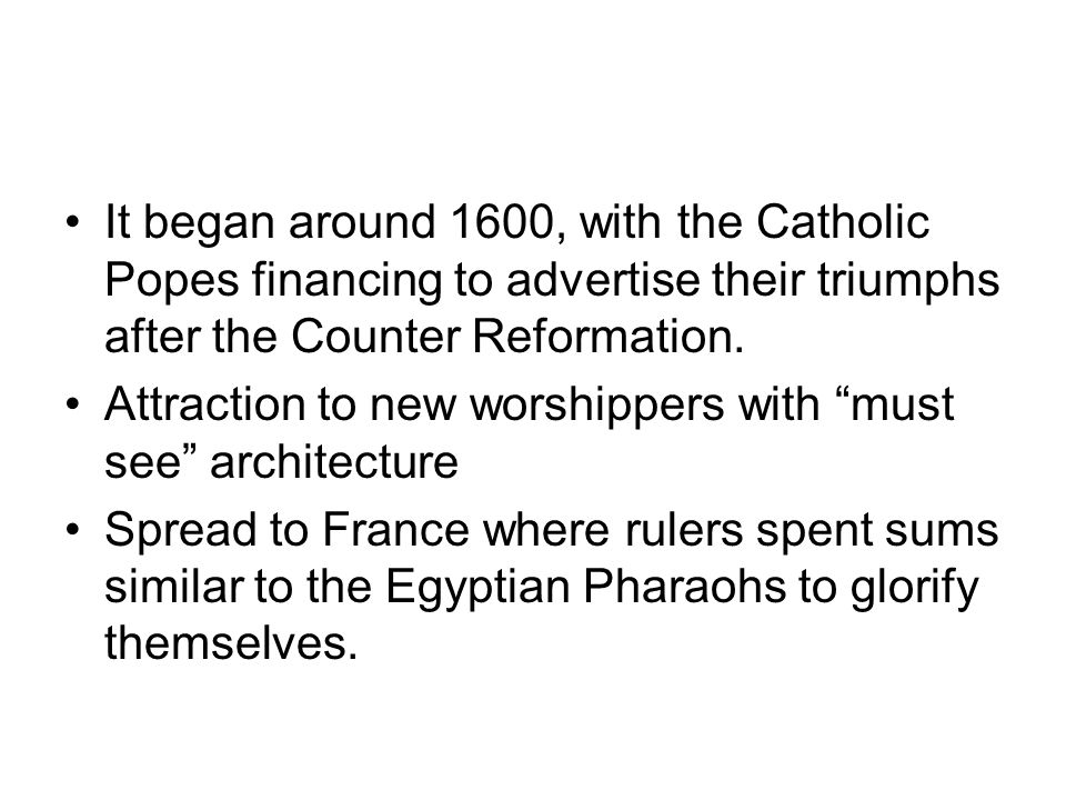 It began around 1600, with the Catholic Popes financing to advertise their triumphs after the Counter Reformation.