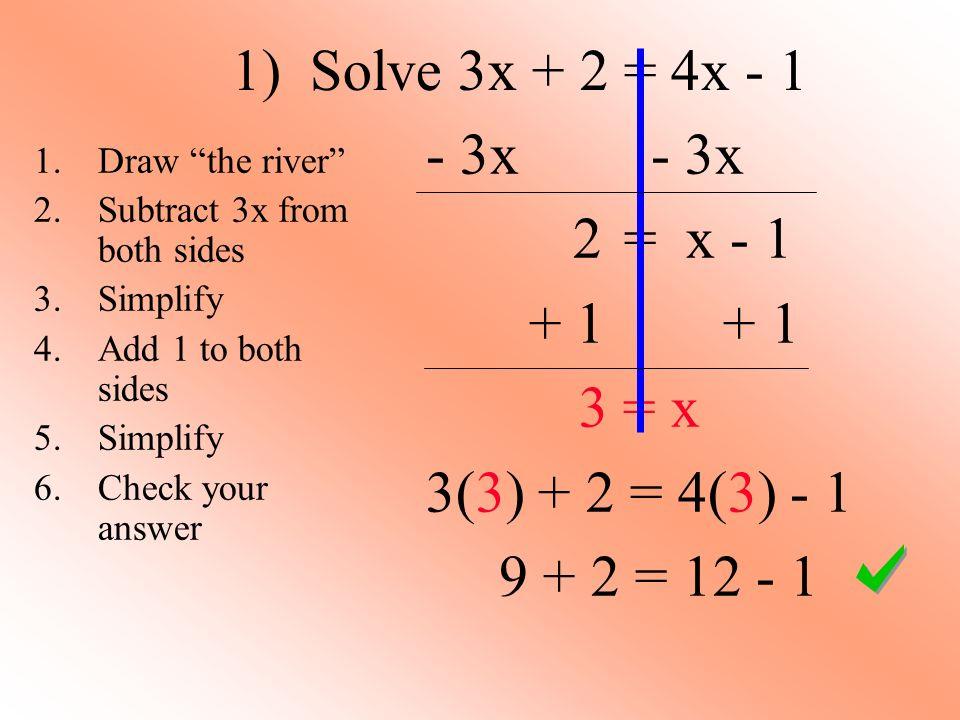 1) Solve 3x + 2 = 4x - 1 - 3x - 3x 2 = x - 1 + 1 + 1 3 = x