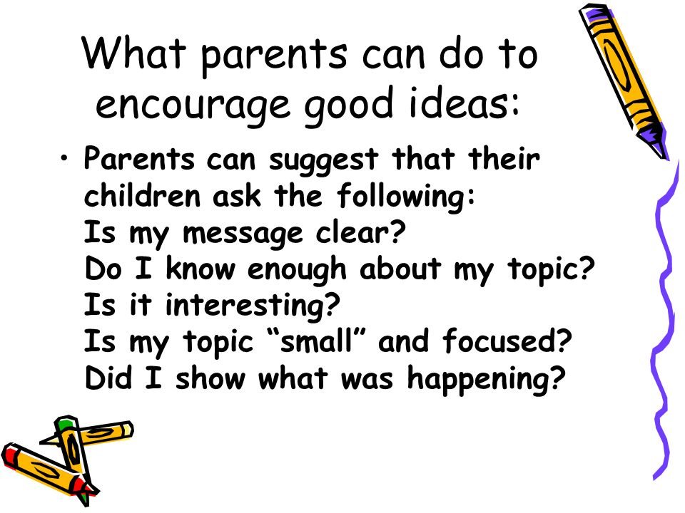 What parents can do to encourage good ideas: