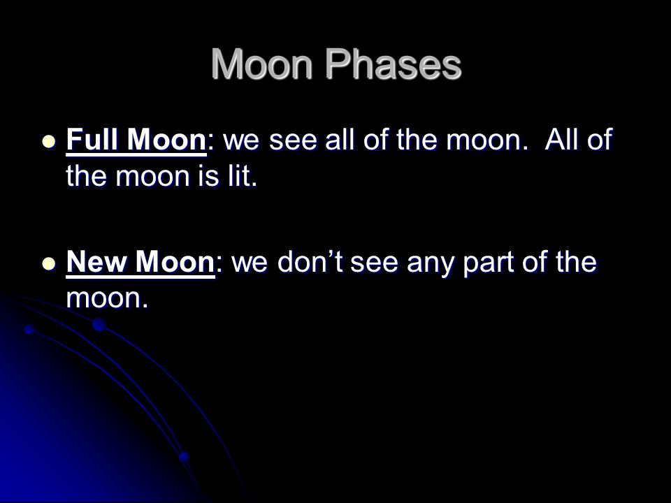 Moon Phases Full Moon: we see all of the moon. All of the moon is lit.