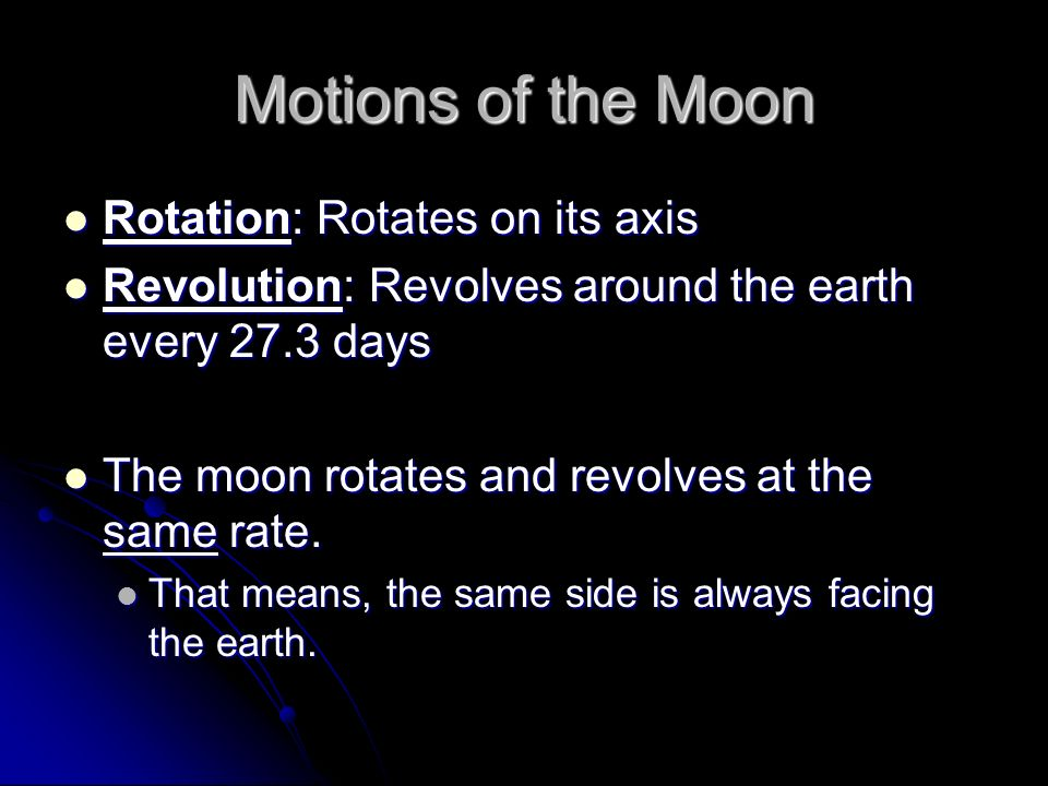 Motions of the Moon Rotation: Rotates on its axis