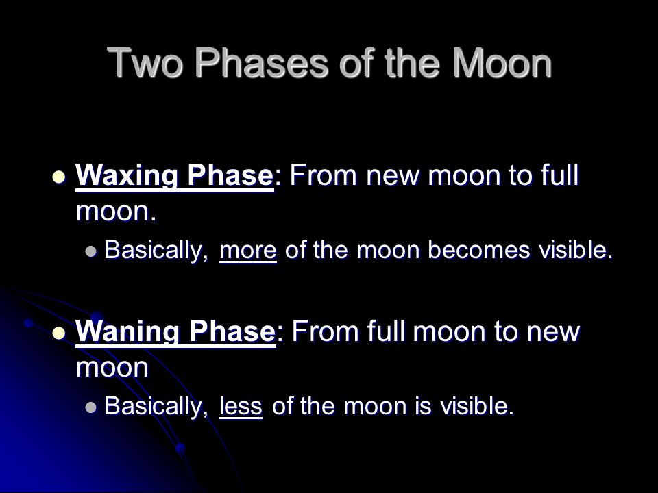 Two Phases of the Moon Waxing Phase: From new moon to full moon.