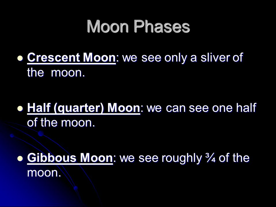 Moon Phases Crescent Moon: we see only a sliver of the moon.