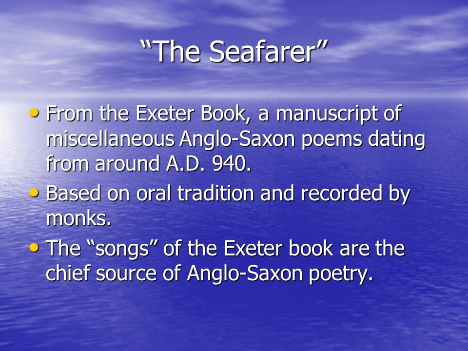 The Seafarer From the Exeter Book, a manuscript of miscellaneous Anglo-Saxon poems dating from around A.D. 940.