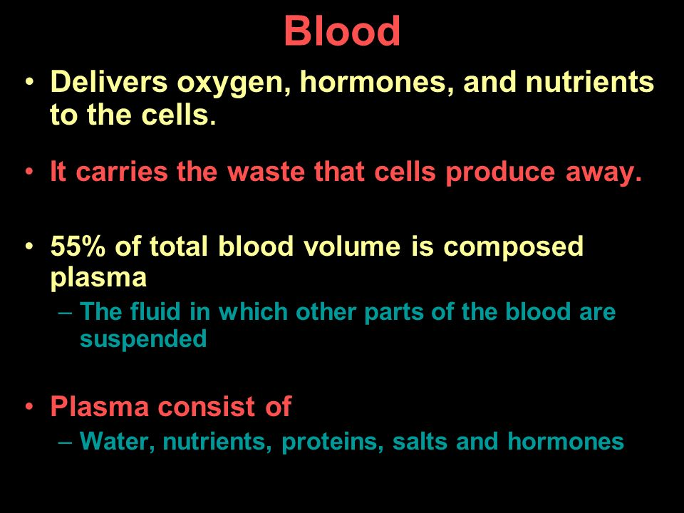Blood Delivers oxygen, hormones, and nutrients to the cells.