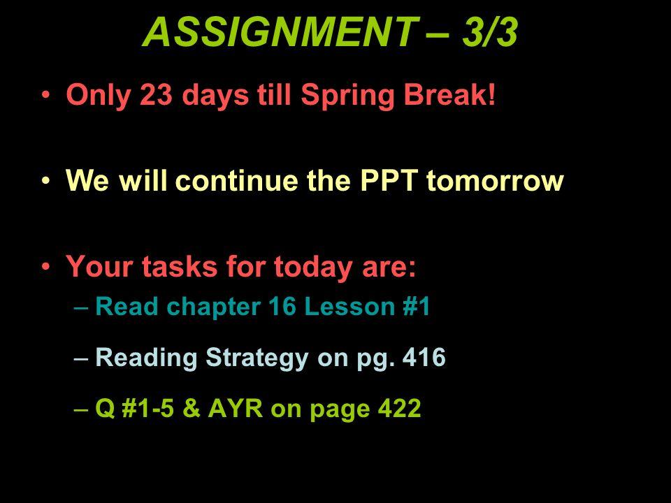 ASSIGNMENT – 3/3 Only 23 days till Spring Break!
