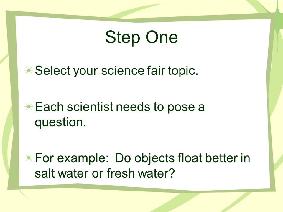 Step One Select your science fair topic.
