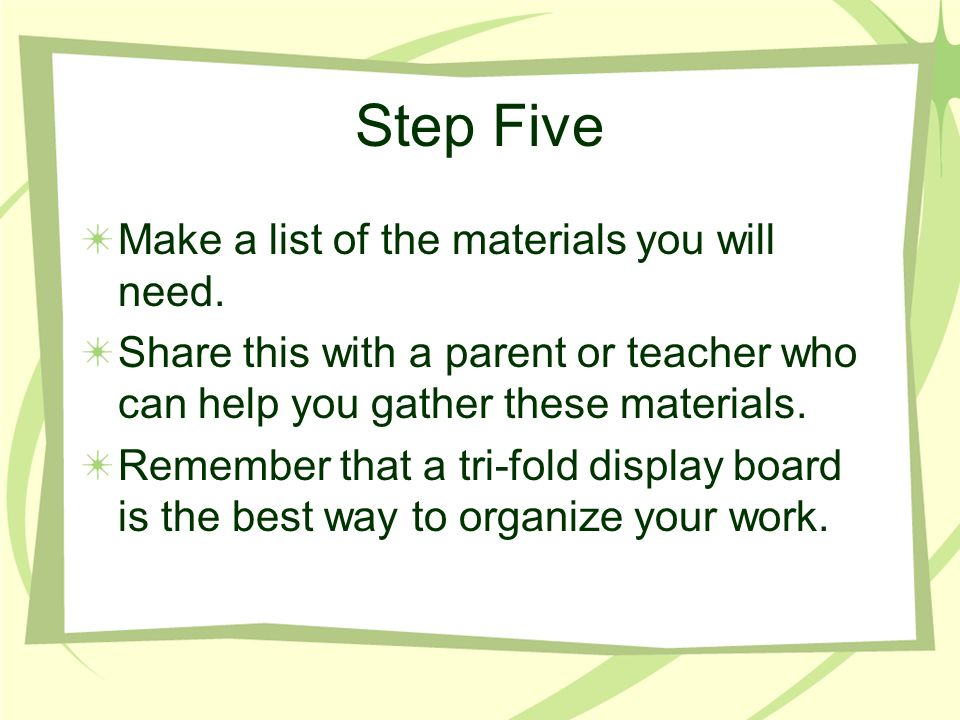 Step Five Make a list of the materials you will need.