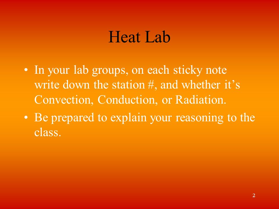 Heat Lab In your lab groups, on each sticky note write down the station #, and whether it's Convection, Conduction, or Radiation.