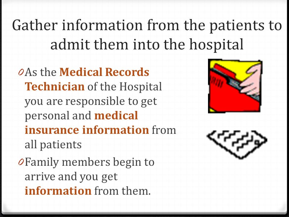 Gather information from the patients to admit them into the hospital