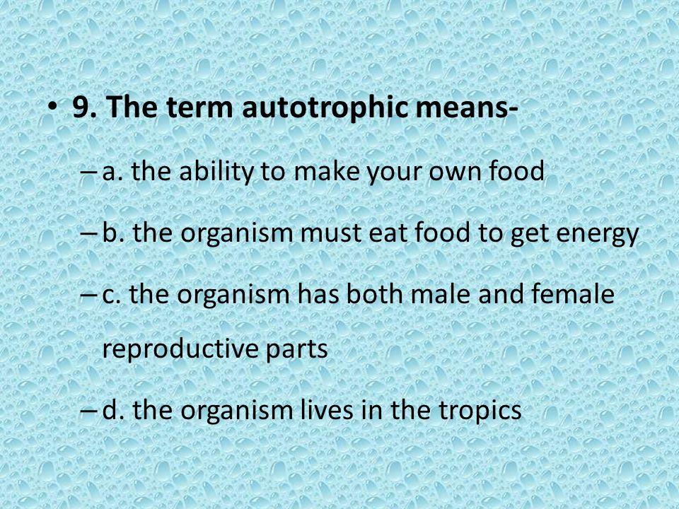 9. The term autotrophic means-