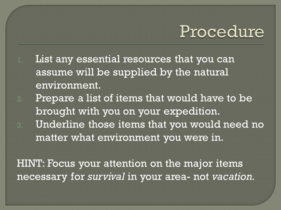 Procedure List any essential resources that you can assume will be supplied by the natural environment.