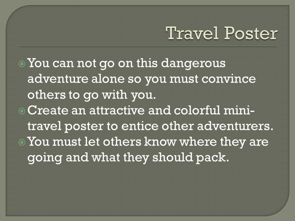 Travel Poster You can not go on this dangerous adventure alone so you must convince others to go with you.