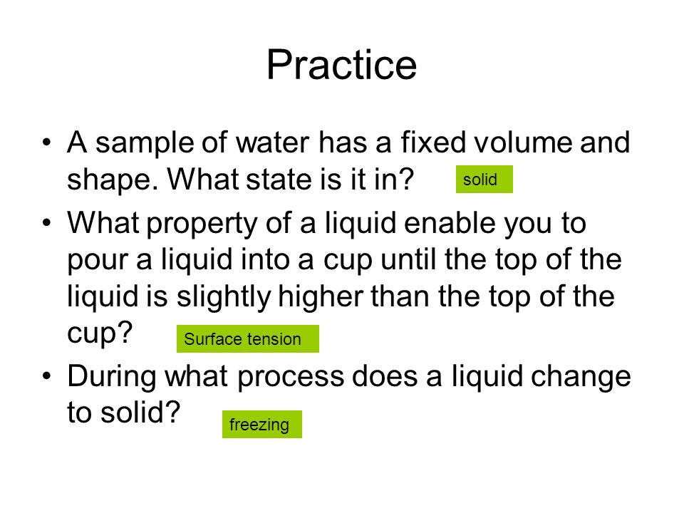 Practice A sample of water has a fixed volume and shape. What state is it in