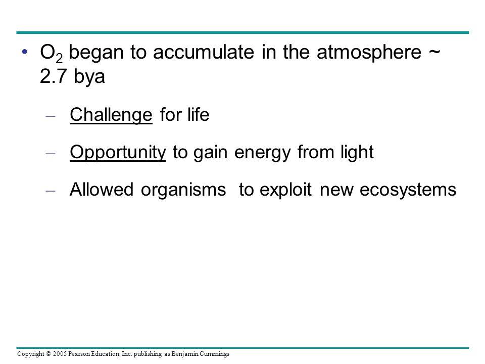 O2 began to accumulate in the atmosphere ~ 2.7 bya