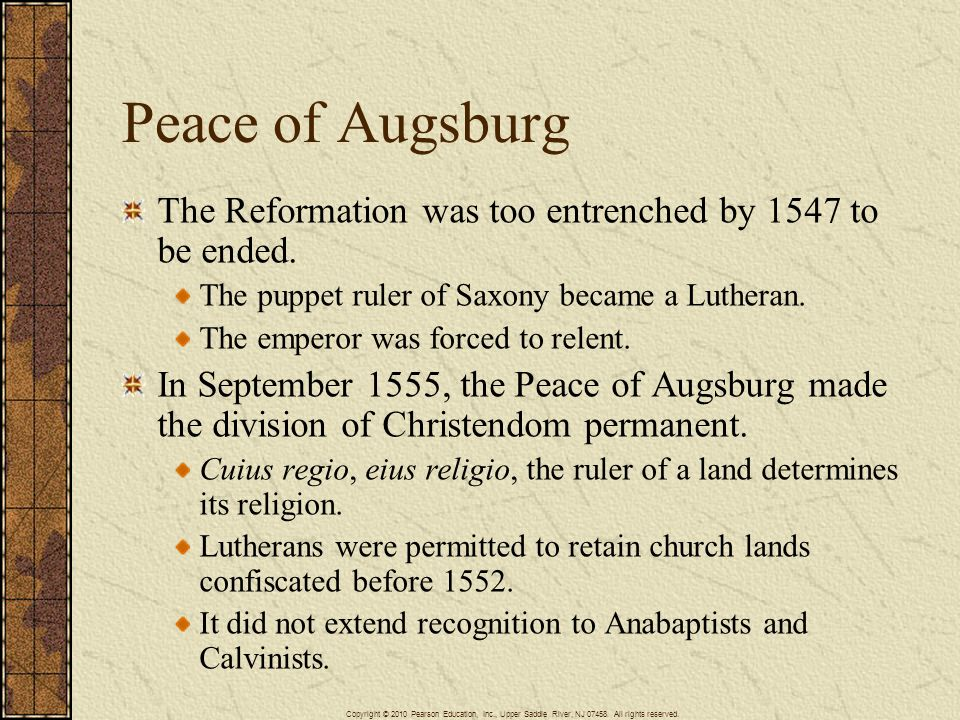 Peace of Augsburg The Reformation was too entrenched by 1547 to be ended. The puppet ruler of Saxony became a Lutheran.