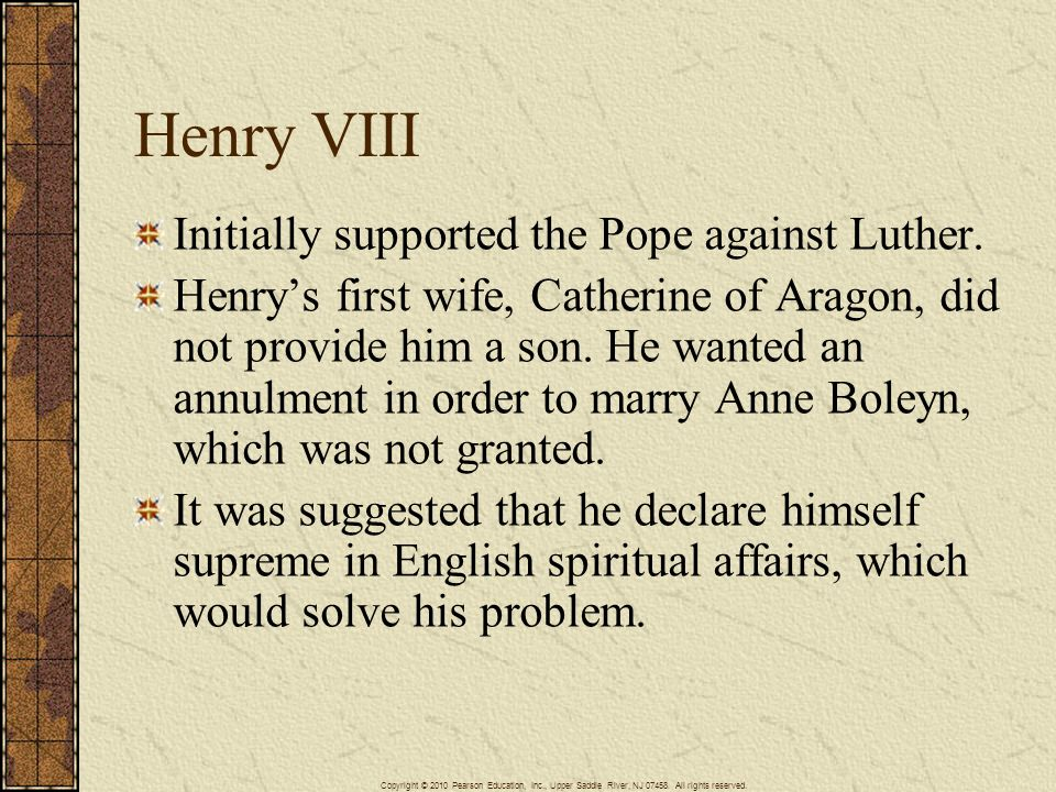 Henry VIII Initially supported the Pope against Luther.