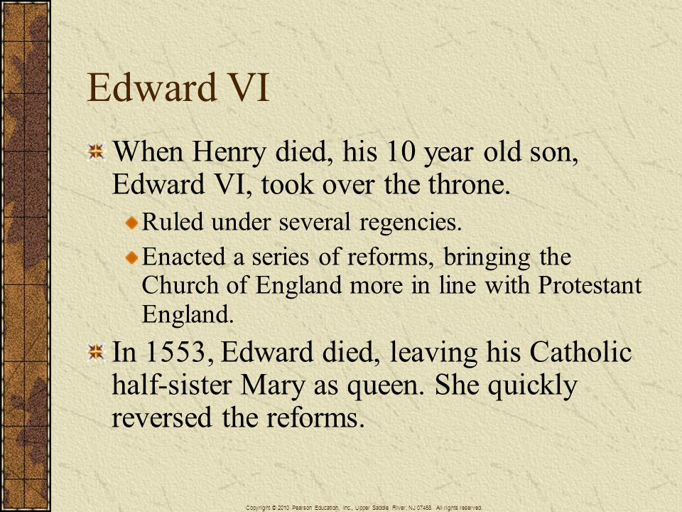 Edward VI When Henry died, his 10 year old son, Edward VI, took over the throne. Ruled under several regencies.