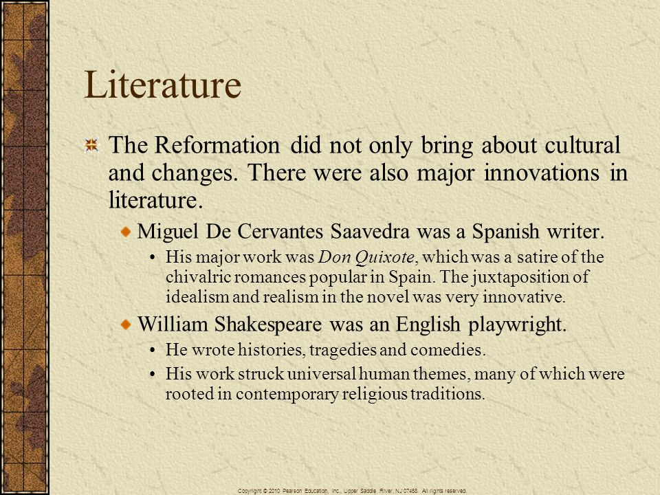 Literature The Reformation did not only bring about cultural and changes. There were also major innovations in literature.
