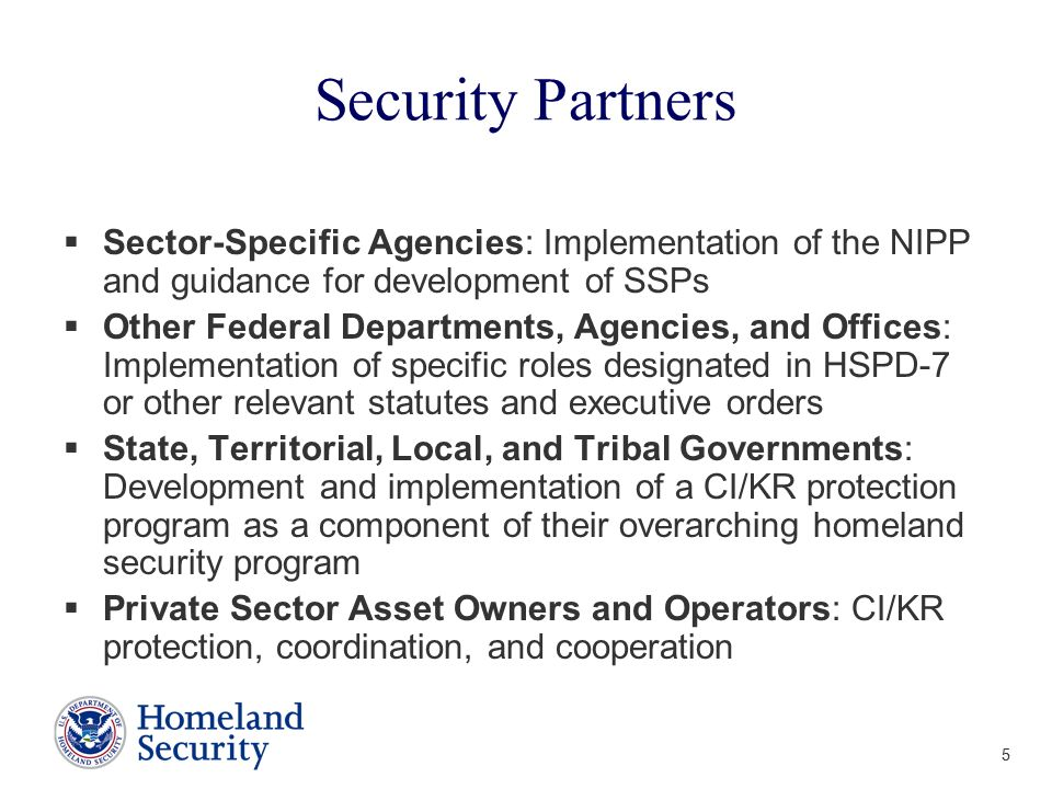 Security Partners Sector-Specific Agencies: Implementation of the NIPP and guidance for development of SSPs.