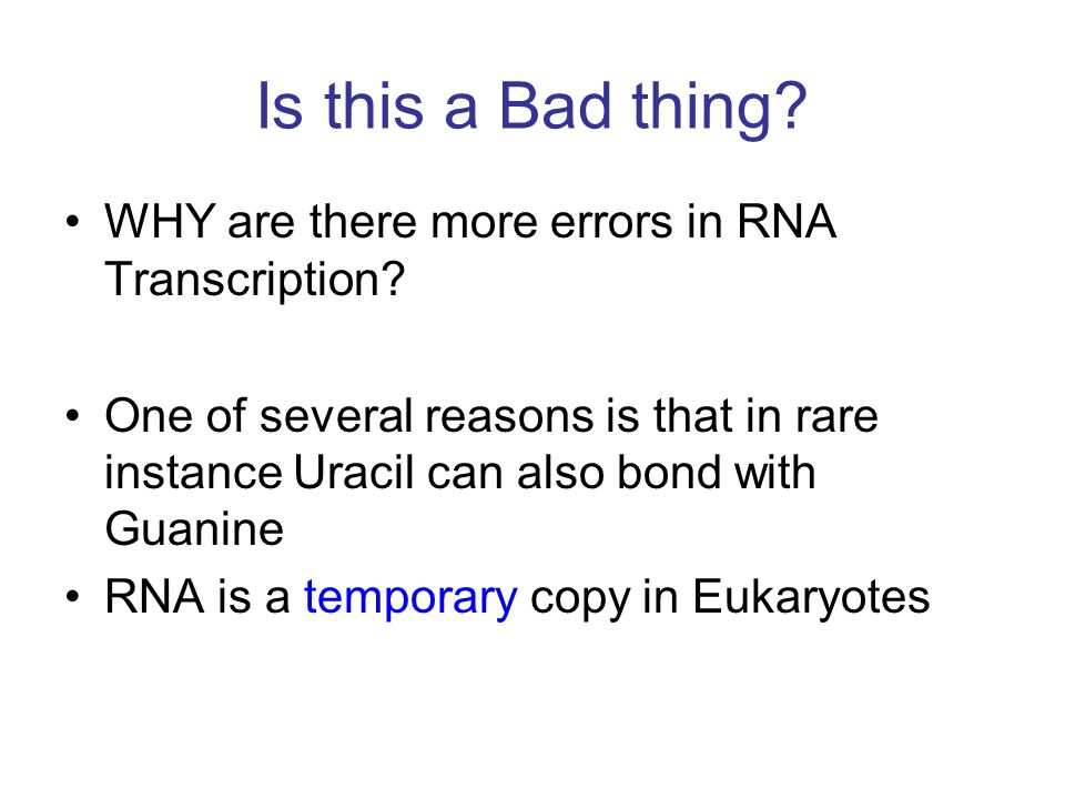 Is this a Bad thing WHY are there more errors in RNA Transcription