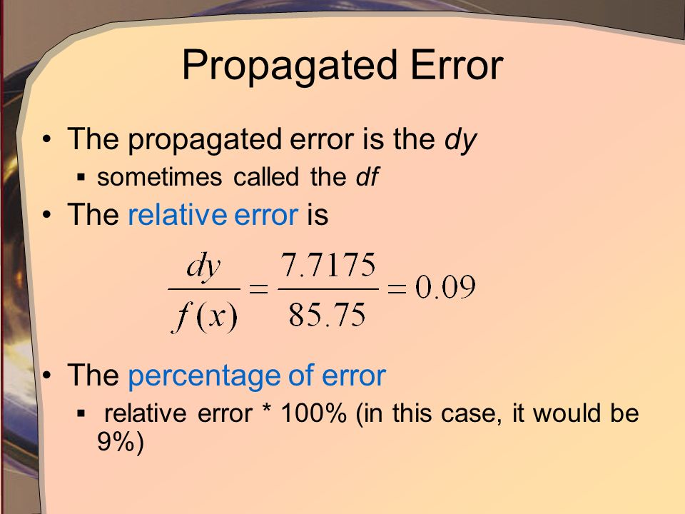 Propagated Error The propagated error is the dy The relative error is