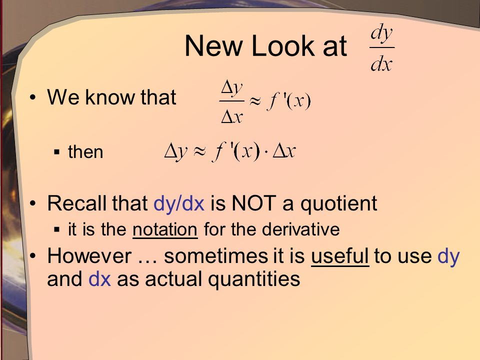 New Look at We know that Recall that dy/dx is NOT a quotient