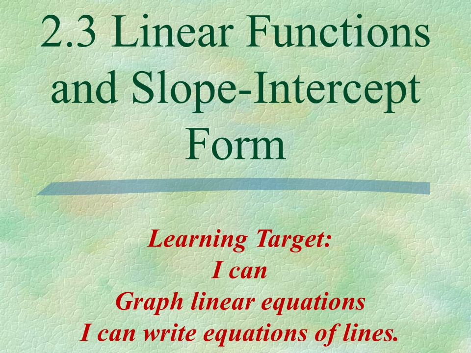 2.3 Linear Functions and Slope-Intercept Form
