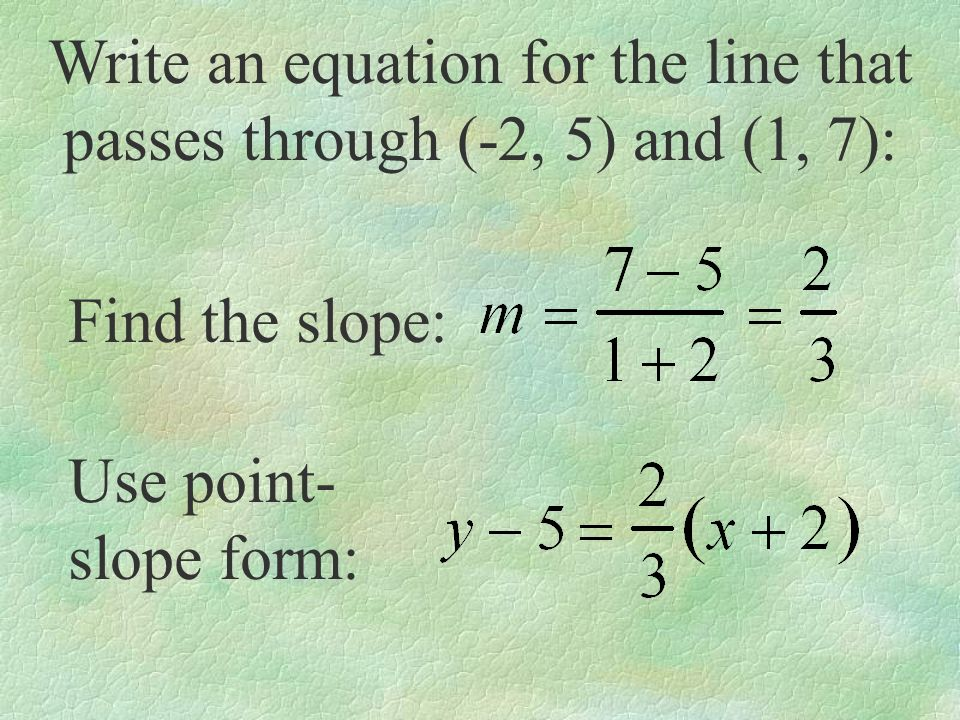 Write an equation for the line that passes through (-2, 5) and (1, 7):
