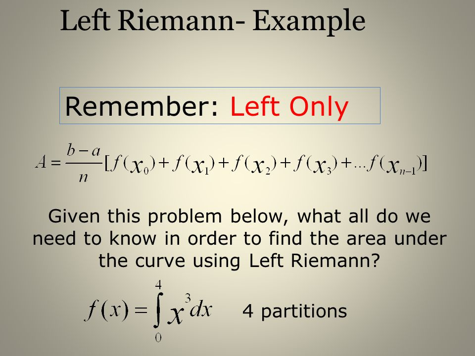 Left Riemann- Example Remember: Left Only