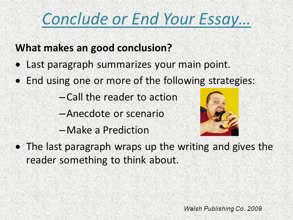 Conclude or End Your Essay…